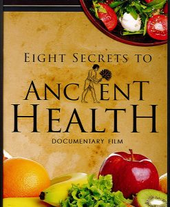 EIGHT SECRETS TO ANCIENT HEALTH - DOCUMENTARY FILM
